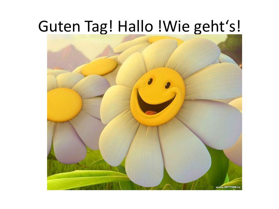 Guten Tag! Hallo !Wie geht's!