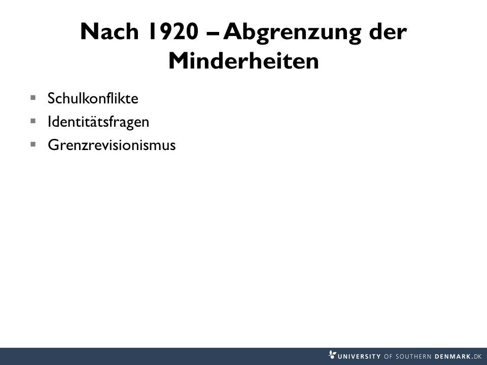 Nach 1920 – Abgrenzung der Minderheiten  Schulkonflikte  Identitätsfragen  Grenzrevisionismus