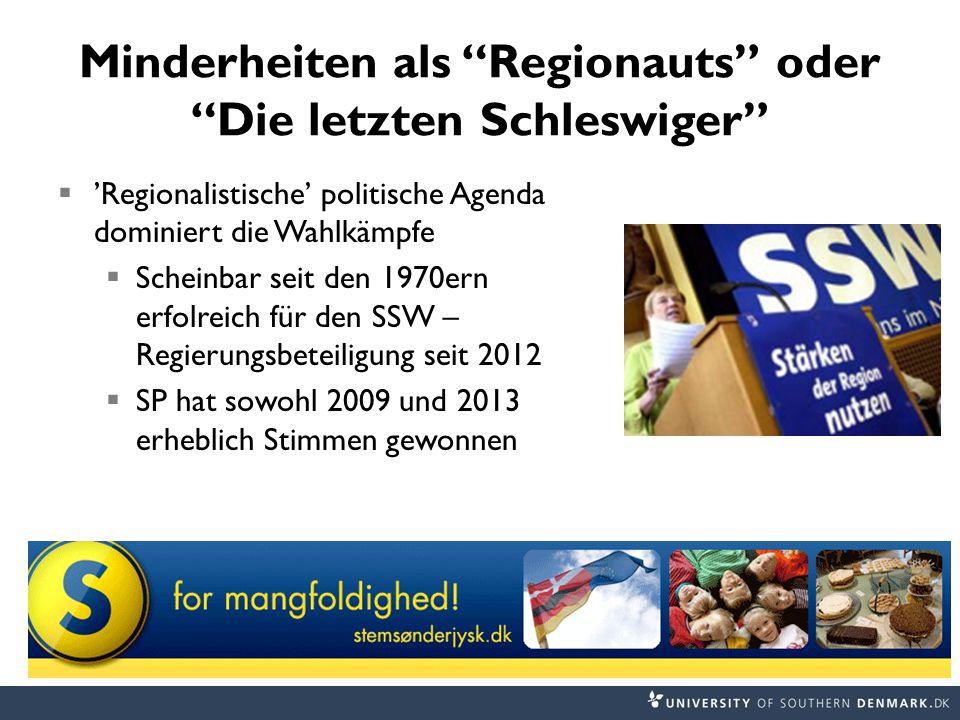 Minderheiten als Regionauts oder Die letzten Schleswiger  'Regionalistische' politische Agenda dominiert die Wahlkämpfe  Scheinbar seit den 1970ern erfolreich für den SSW – Regierungsbeteiligung seit 2012  SP hat sowohl 2009 und 2013 erheblich Stimmen gewonnen