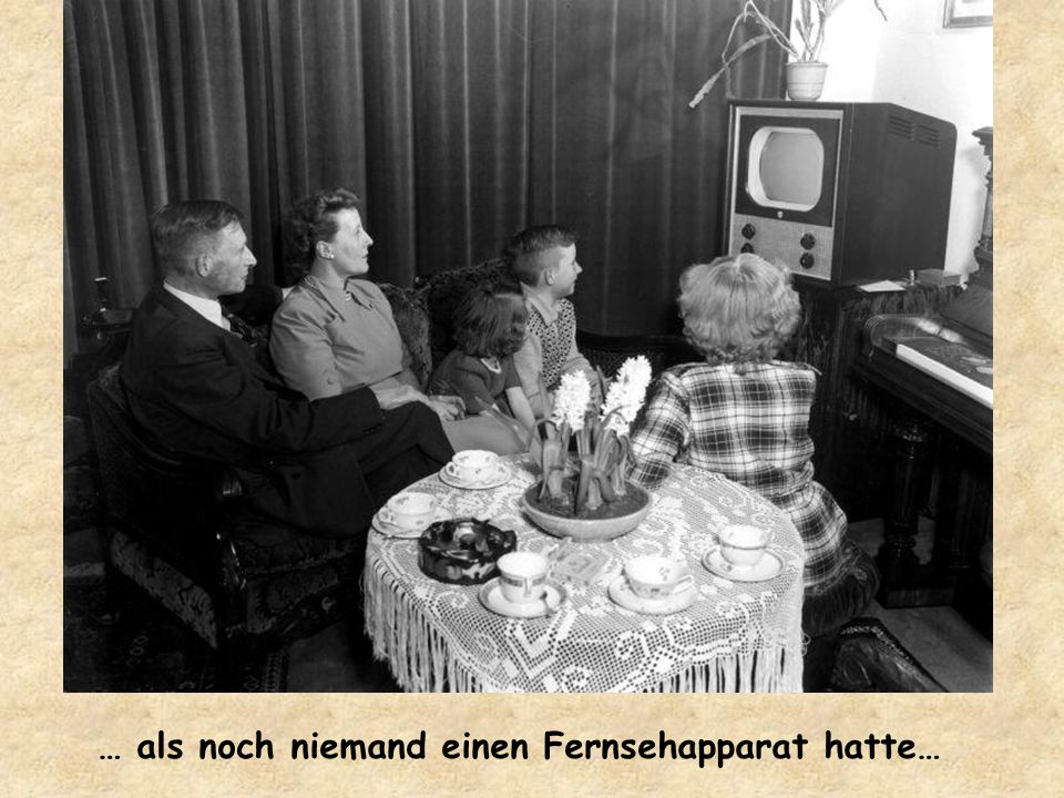 … als noch niemand einen Fernsehapparat hatte…