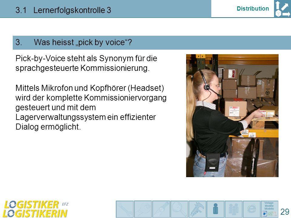 """Distribution 3.1 Lernerfolgskontrolle 3 29 Was heisst """"pick by voice""""?3. Pick-by-Voice steht als Synonym für die sprachgesteuerte Kommissionierung. Mi"""