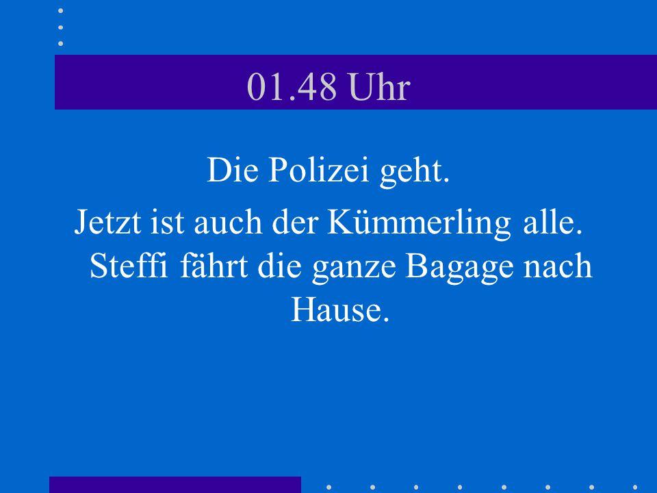 00.36 Uhr Die Polizei ist da. Hauptmeister Karsunke (auch ein Griller!) und Oberkommissar Böckwemser. Müssen AC/DC ausmachen.