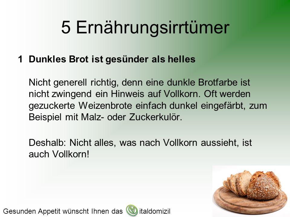 5 Ernährungsirrtümer 1Dunkles Brot ist gesünder als helles Nicht generell richtig, denn eine dunkle Brotfarbe ist nicht zwingend ein Hinweis auf Vollkorn.