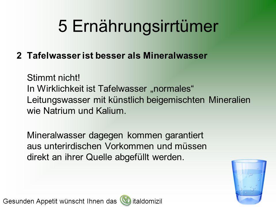 5 Ernährungsirrtümer 2Tafelwasser ist besser als Mineralwasser Stimmt nicht.