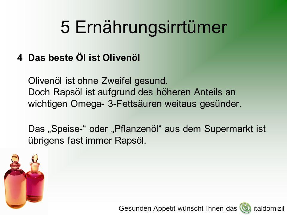 5 Ernährungsirrtümer 4Das beste Öl ist Olivenöl Olivenöl ist ohne Zweifel gesund.