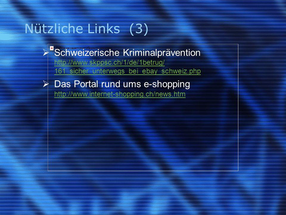 Nützliche Links (3)  Schweizerische Kriminalprävention http://www.skppsc.ch/1/de/1betrug/ 161_sicher_unterwegs_bei_ebay_schweiz.php  Das Portal rund ums e-shopping http://www.internet-shopping.ch/news.htm