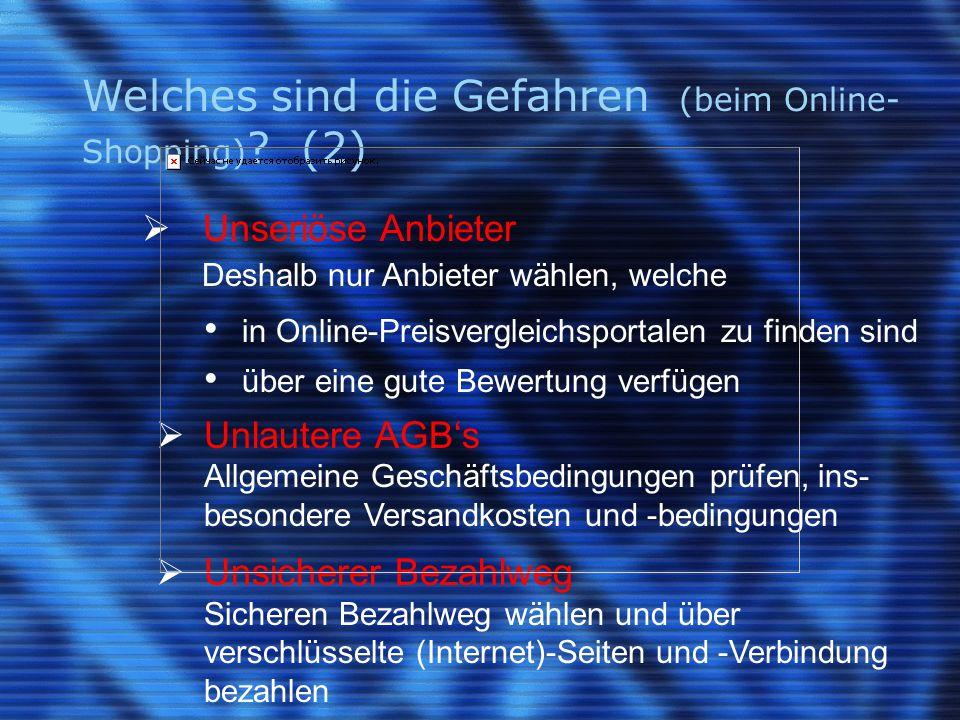 Welches sind die Gefahren (beim Online- Shopping) .
