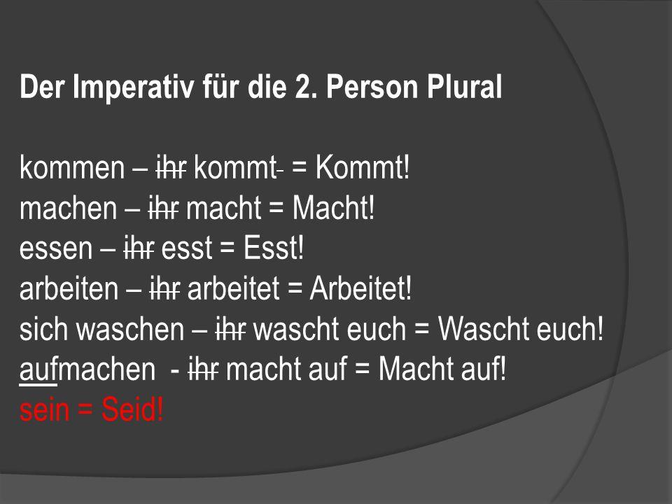 Der Imperativ für die 2.Person Plural kommen – ihr kommt = Kommt.
