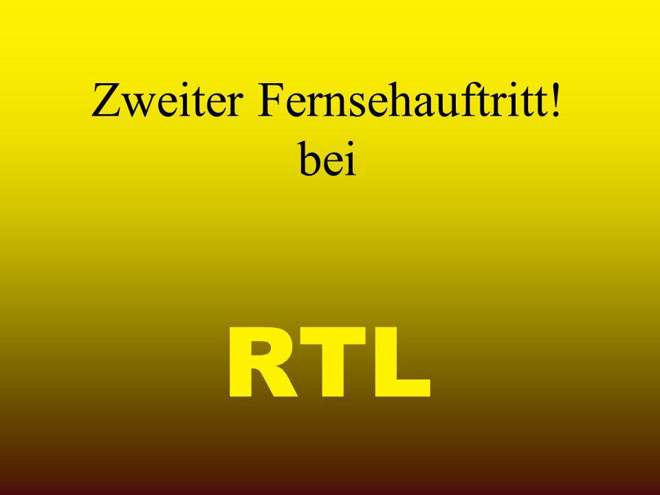 Zweiter Fernsehauftritt! bei RTL