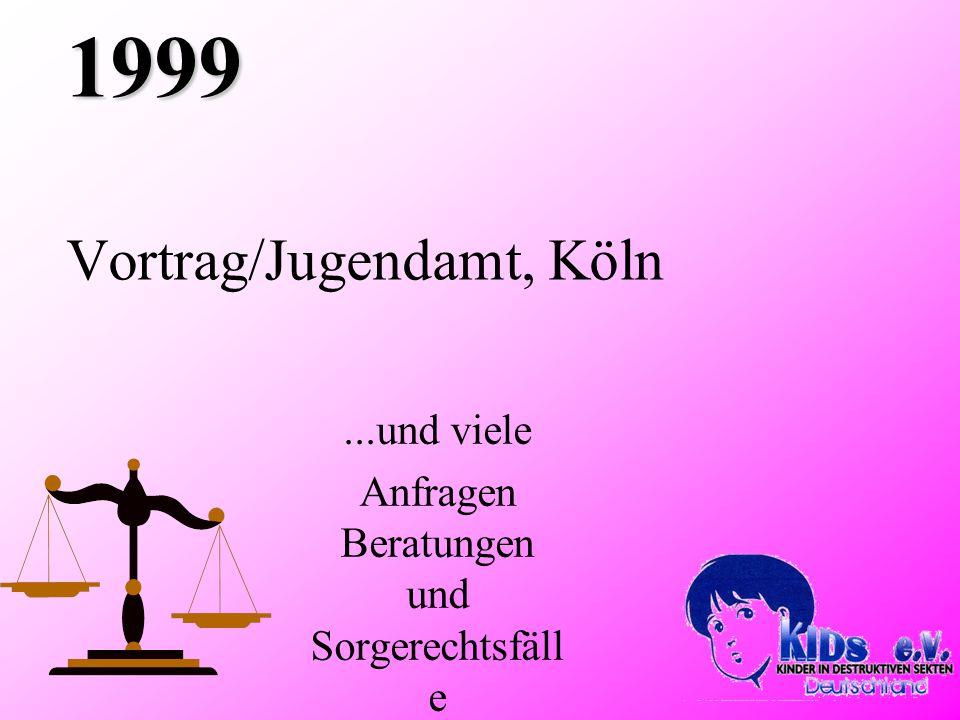 1999 1999 Vortrag/Jugendamt, Köln...und viele Anfragen Beratungen und Sorgerechtsfäll e