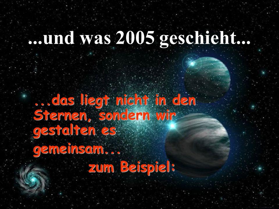 ...und was 2005 geschieht......das liegt nicht in den Sternen, sondern wir gestalten es gemeinsam...