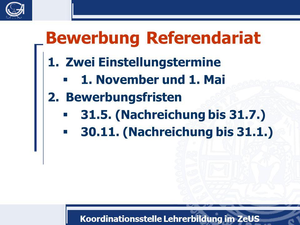 Koordinationsstelle Lehrerbildung im ZeUS Bewerbung Referendariat 1.Zwei Einstellungstermine  1.