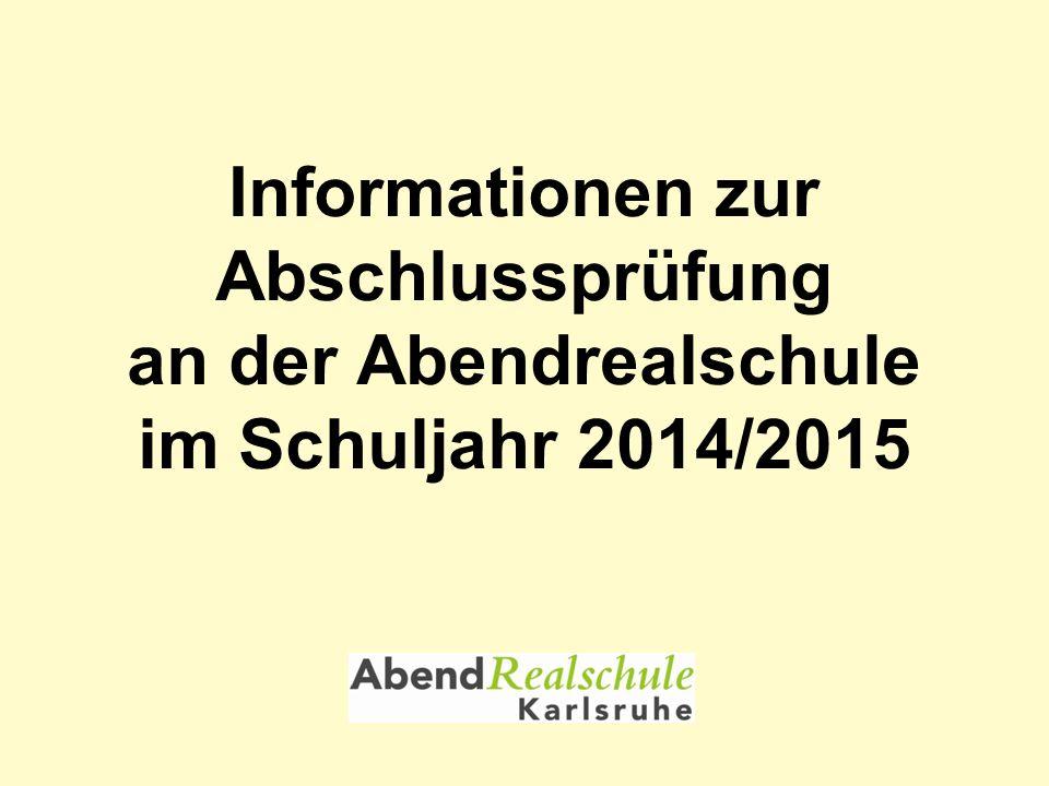 Informationen zur Abschlussprüfung an der Abendrealschule im Schuljahr 2014/2015