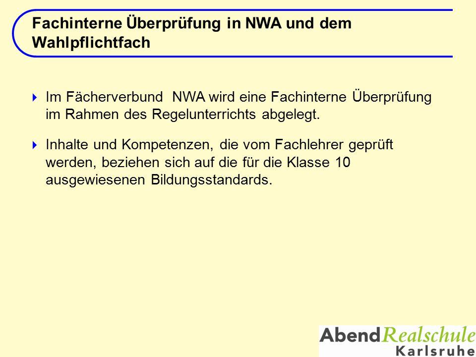  Im Fächerverbund NWA wird eine Fachinterne Überprüfung im Rahmen des Regelunterrichts abgelegt.  Inhalte und Kompetenzen, die vom Fachlehrer geprüf