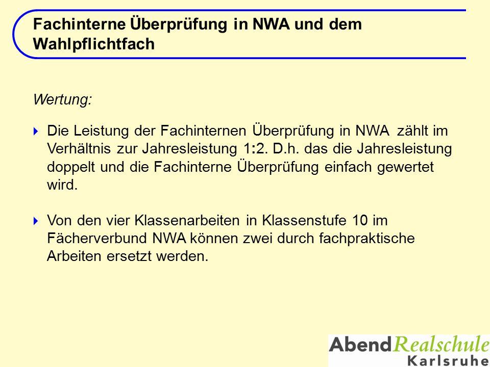  Von den vier Klassenarbeiten in Klassenstufe 10 im Fächerverbund NWA können zwei durch fachpraktische Arbeiten ersetzt werden. Fachinterne Überprüfu