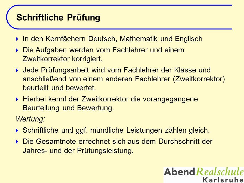  In den Kernfächern Deutsch, Mathematik und Englisch  Die Aufgaben werden vom Fachlehrer und einem Zweitkorrektor korrigiert.  Jede Prüfungsarbeit