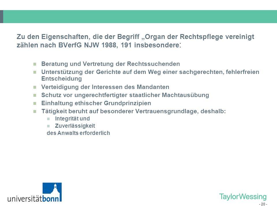 """- 20 - Zu den Eigenschaften, die der Begriff """"Organ der Rechtspflege vereinigt zählen nach BVerfG NJW 1988, 191 insbesondere : Beratung und Vertretung"""