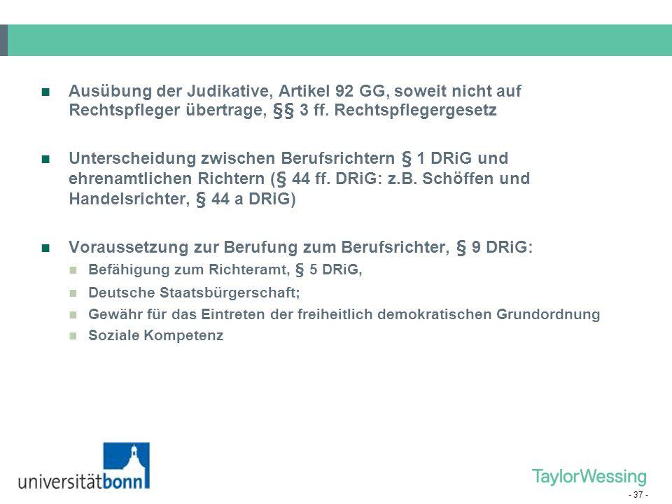 - 37 - Ausübung der Judikative, Artikel 92 GG, soweit nicht auf Rechtspfleger übertrage, §§ 3 ff. Rechtspflegergesetz Unterscheidung zwischen Berufsri