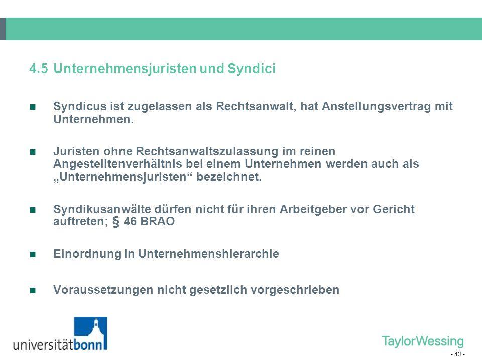 - 43 - 4.5Unternehmensjuristen und Syndici Syndicus ist zugelassen als Rechtsanwalt, hat Anstellungsvertrag mit Unternehmen. Juristen ohne Rechtsanwal