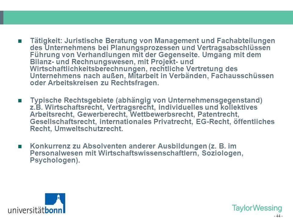 - 44 - Tätigkeit: Juristische Beratung von Management und Fachabteilungen des Unternehmens bei Planungsprozessen und Vertragsabschlüssen Führung von V