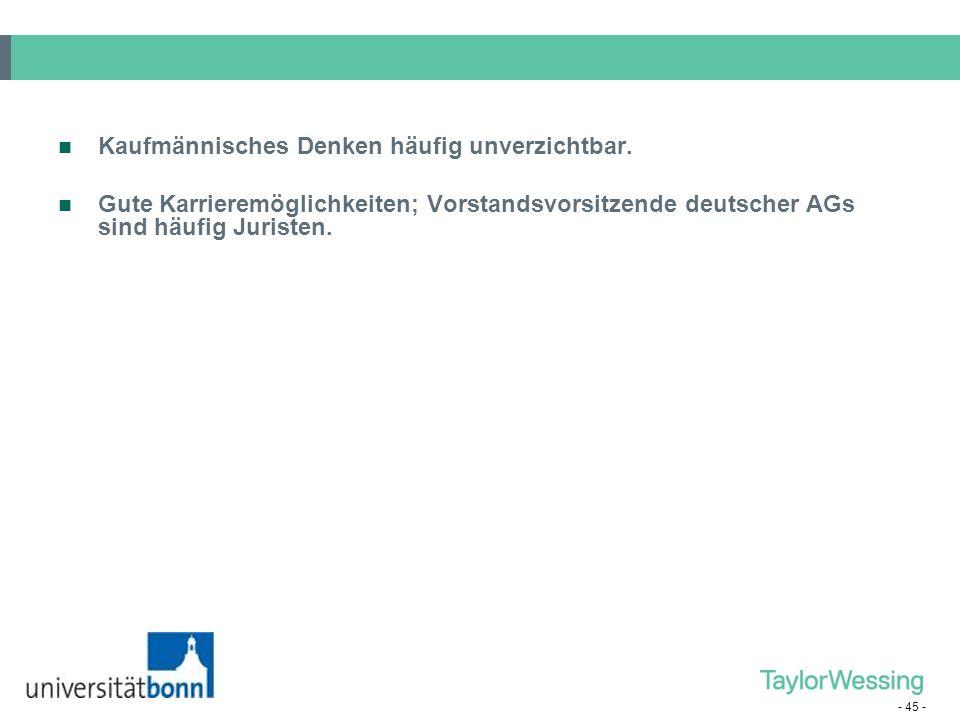 - 45 - Kaufmännisches Denken häufig unverzichtbar. Gute Karrieremöglichkeiten; Vorstandsvorsitzende deutscher AGs sind häufig Juristen.