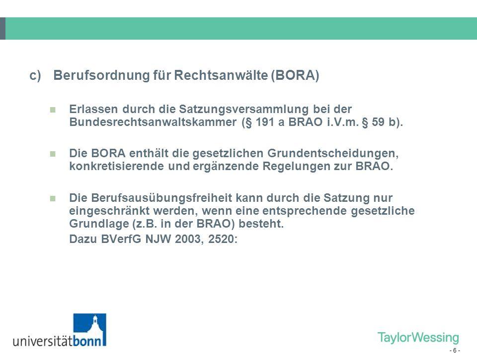 - 6 - c)Berufsordnung für Rechtsanwälte (BORA) Erlassen durch die Satzungsversammlung bei der Bundesrechtsanwaltskammer (§ 191 a BRAO i.V.m. § 59 b).