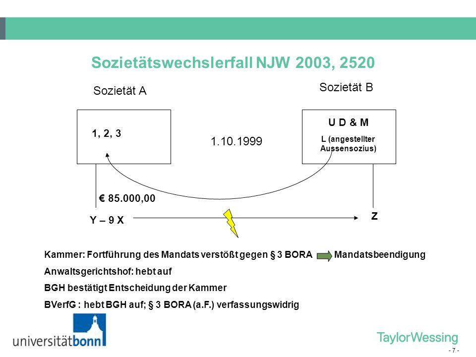 - 7 - Sozietätswechslerfall NJW 2003, 2520 Sozietät B 1, 2, 3 U D & M 1.10.1999 Sozietät A € 85.000,00 Y – 9 X Z L (angestellter Aussensozius) Kammer: