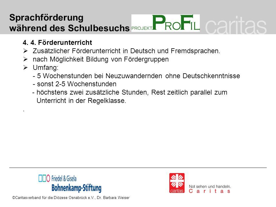 ©Caritasverband für die Diözese Osnabrück e.V., Dr. Barbara Weiser Sprachförderung während des Schulbesuchs 4. 4. Förderunterricht  Zusätzlicher Förd