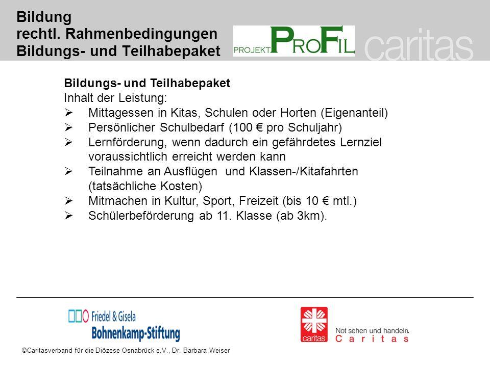 ©Caritasverband für die Diözese Osnabrück e.V., Dr. Barbara Weiser Bildung rechtl. Rahmenbedingungen Bildungs- und Teilhabepaket Bildungs- und Teilhab