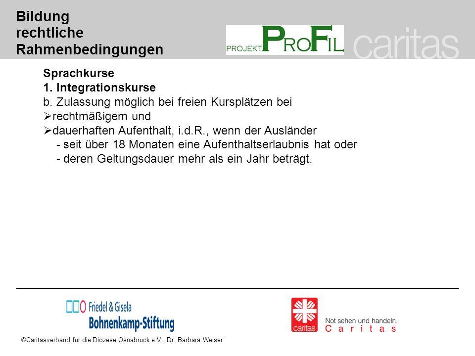 ©Caritasverband für die Diözese Osnabrück e.V., Dr. Barbara Weiser Bildung rechtliche Rahmenbedingungen Sprachkurse 1. Integrationskurse b. Zulassung