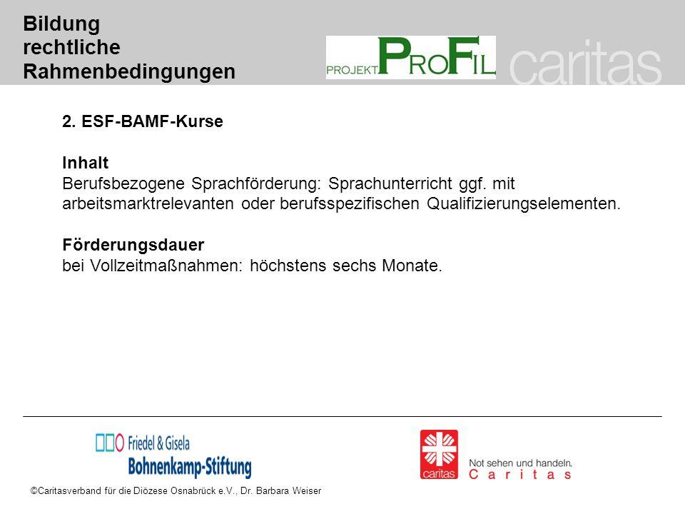 ©Caritasverband für die Diözese Osnabrück e.V., Dr. Barbara Weiser Bildung rechtliche Rahmenbedingungen 2. ESF-BAMF-Kurse Inhalt Berufsbezogene Sprach