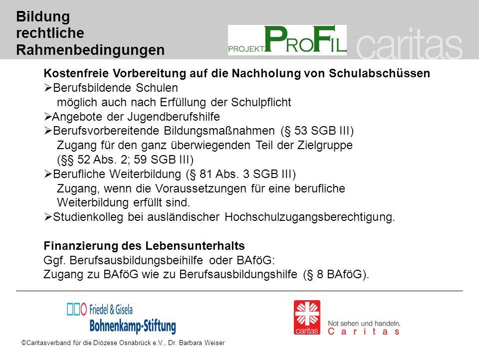 ©Caritasverband für die Diözese Osnabrück e.V., Dr. Barbara Weiser Bildung rechtliche Rahmenbedingungen Kostenfreie Vorbereitung auf die Nachholung vo
