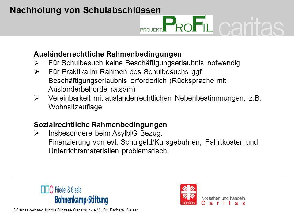 ©Caritasverband für die Diözese Osnabrück e.V., Dr. Barbara Weiser Nachholung von Schulabschlüssen Ausländerrechtliche Rahmenbedingungen  Für Schulbe