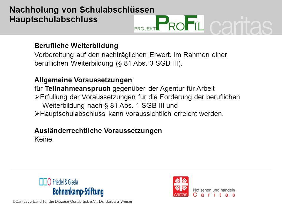 ©Caritasverband für die Diözese Osnabrück e.V., Dr. Barbara Weiser Nachholung von Schulabschlüssen Hauptschulabschluss Berufliche Weiterbildung Vorber