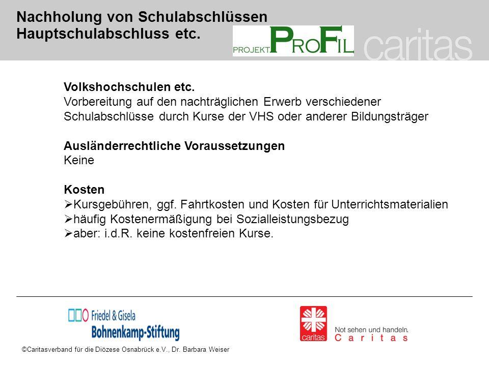 ©Caritasverband für die Diözese Osnabrück e.V., Dr. Barbara Weiser Nachholung von Schulabschlüssen Hauptschulabschluss etc. Volkshochschulen etc. Vorb