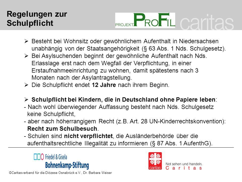 Regelungen zur Schulpflicht  Besteht bei Wohnsitz oder gewöhnlichem Aufenthalt in Niedersachsen unabhängig von der Staatsangehörigkeit (§ 63 Abs. 1 N