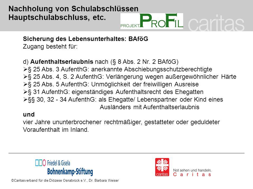 ©Caritasverband für die Diözese Osnabrück e.V., Dr. Barbara Weiser Nachholung von Schulabschlüssen Hauptschulabschluss, etc. Sicherung des Lebensunter