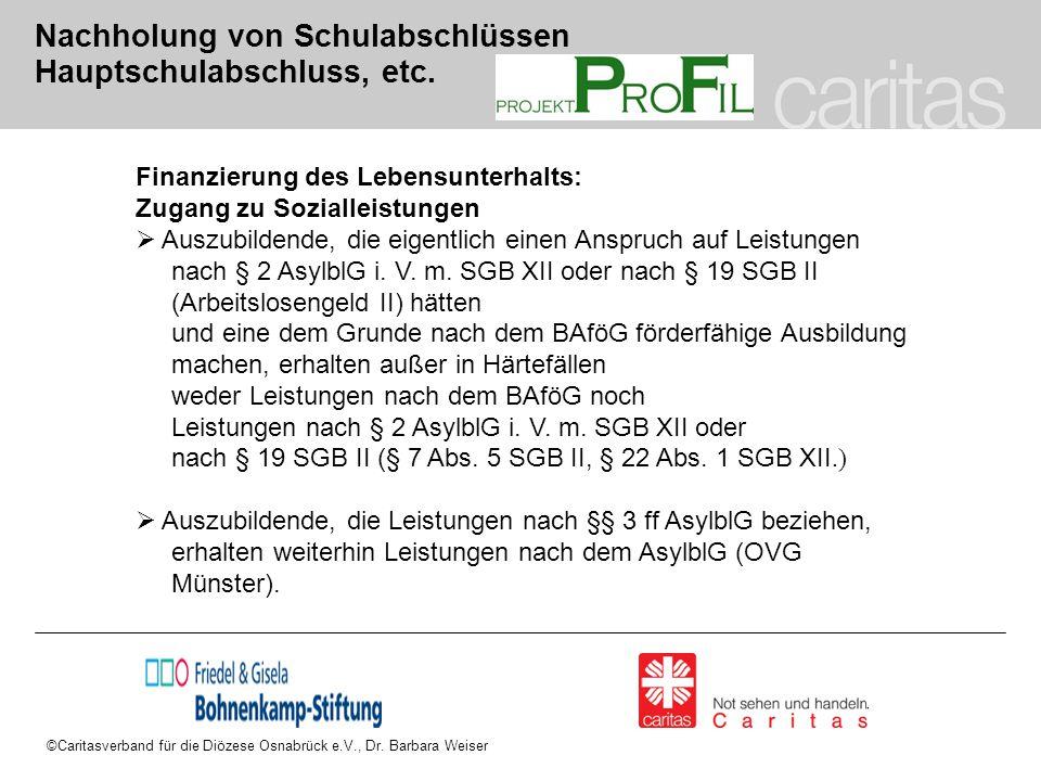 ©Caritasverband für die Diözese Osnabrück e.V., Dr. Barbara Weiser Nachholung von Schulabschlüssen Hauptschulabschluss, etc. Finanzierung des Lebensun