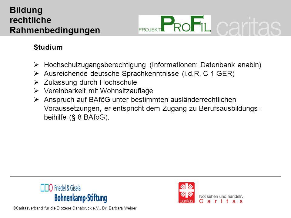Bildung rechtliche Rahmenbedingungen Studium  Hochschulzugangsberechtigung (Informationen: Datenbank anabin)  Ausreichende deutsche Sprachkenntnisse