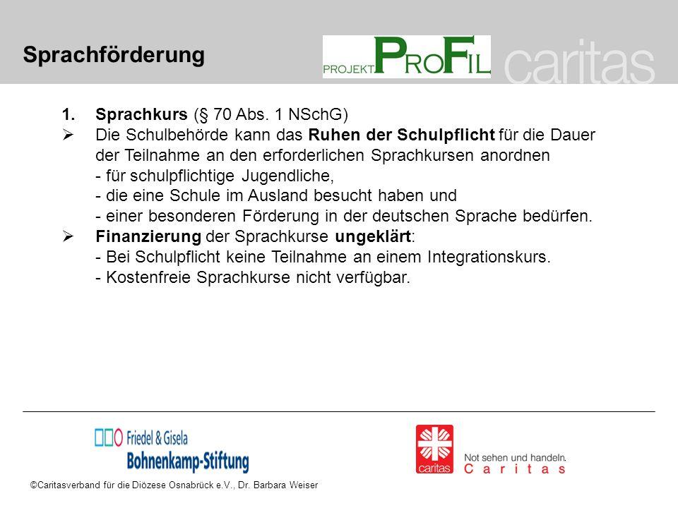 ©Caritasverband für die Diözese Osnabrück e.V., Dr. Barbara Weiser Sprachförderung 1.Sprachkurs (§ 70 Abs. 1 NSchG)  Die Schulbehörde kann das Ruhen