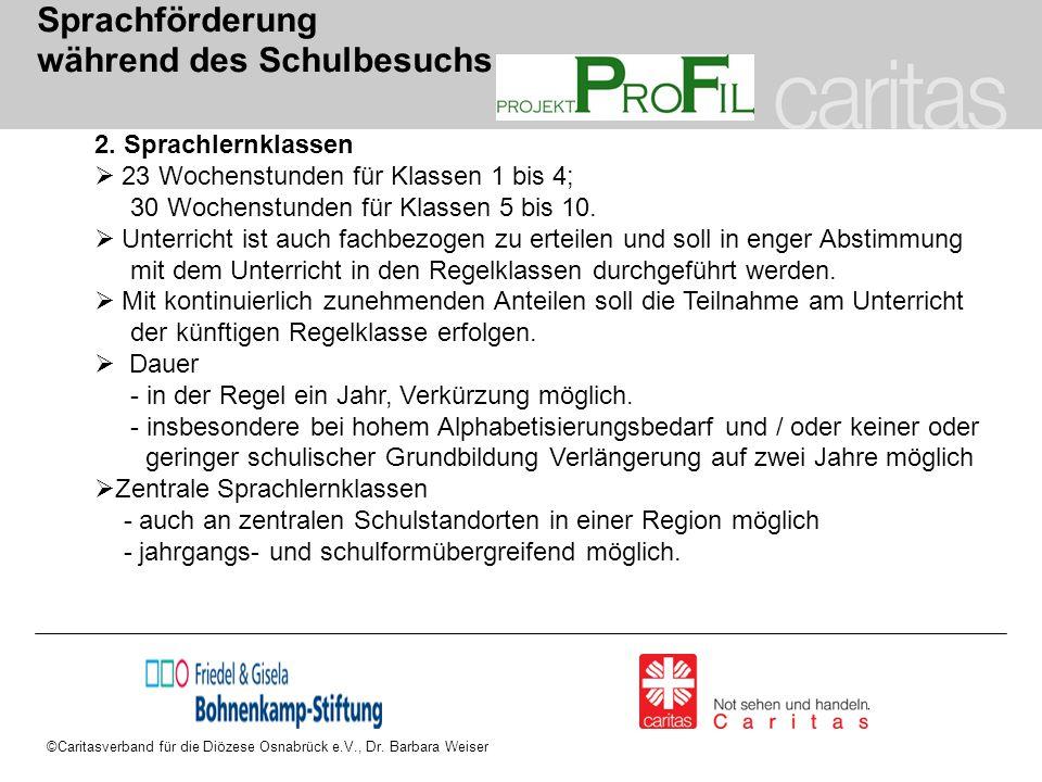©Caritasverband für die Diözese Osnabrück e.V., Dr. Barbara Weiser Sprachförderung während des Schulbesuchs 2. Sprachlernklassen  23 Wochenstunden fü