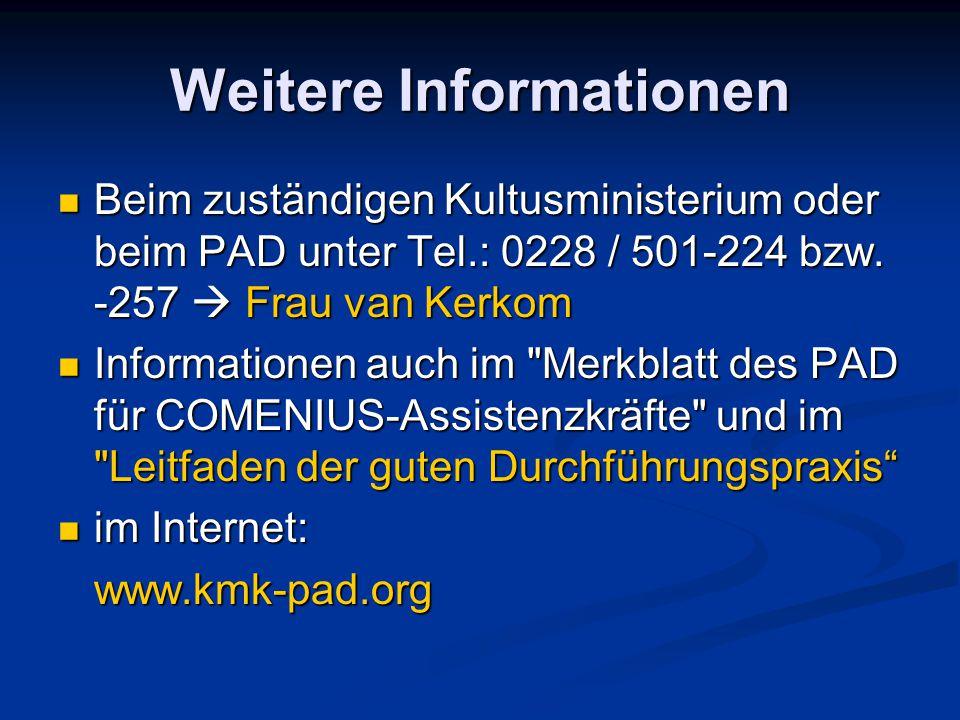 Weitere Informationen Beim zuständigen Kultusministerium oder beim PAD unter Tel.: 0228 / 501-224 bzw. -257  Frau van Kerkom Beim zuständigen Kultusm