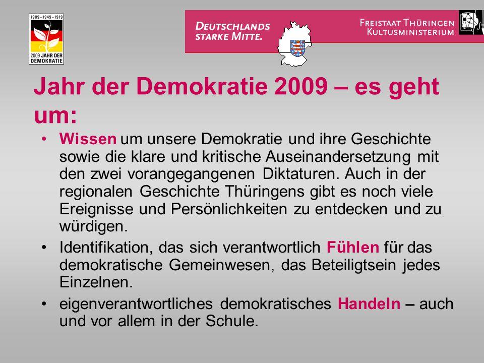 Jahr der Demokratie 2009 – es geht um: Wissen um unsere Demokratie und ihre Geschichte sowie die klare und kritische Auseinandersetzung mit den zwei vorangegangenen Diktaturen.