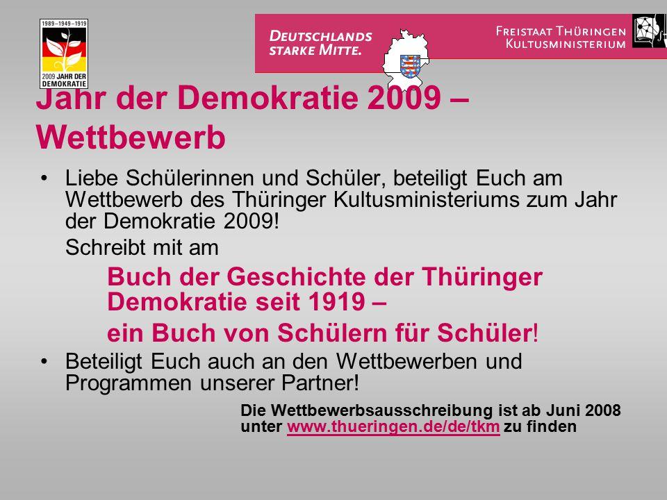 Jahr der Demokratie 2009 – Wettbewerb Liebe Schülerinnen und Schüler, beteiligt Euch am Wettbewerb des Thüringer Kultusministeriums zum Jahr der Demokratie 2009.