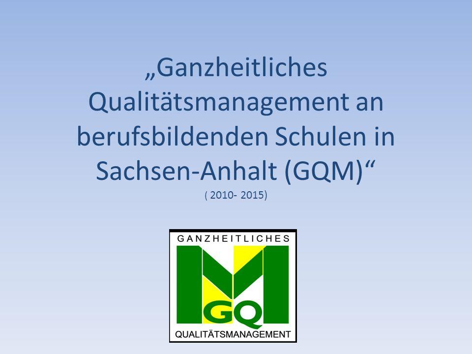 """""""Ganzheitliches Qualitätsmanagement an berufsbildenden Schulen in Sachsen-Anhalt (GQM)"""" ( 2010- 2015)"""
