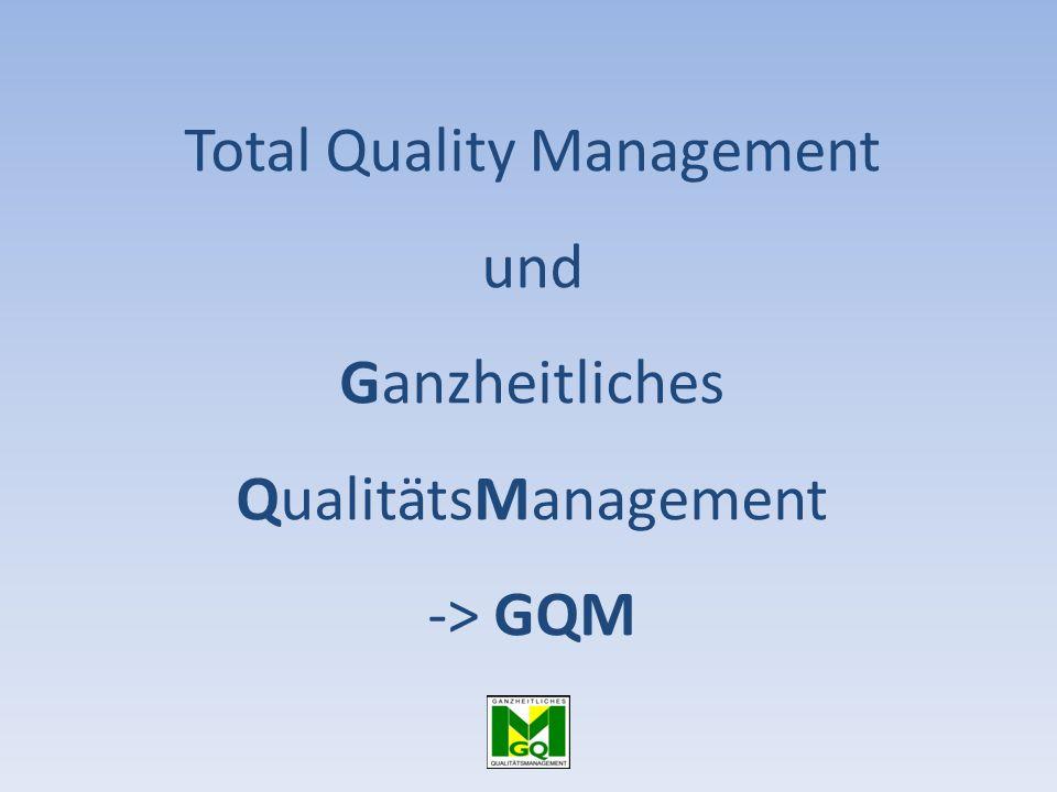 Total Quality Management und Ganzheitliches QualitätsManagement -> GQM