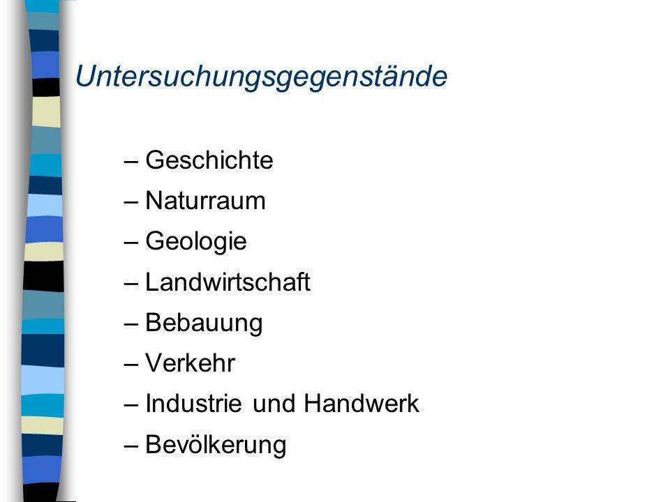 Untersuchungsgegenstände –Geschichte –Naturraum –Geologie –Landwirtschaft –Bebauung –Verkehr –Industrie und Handwerk –Bevölkerung
