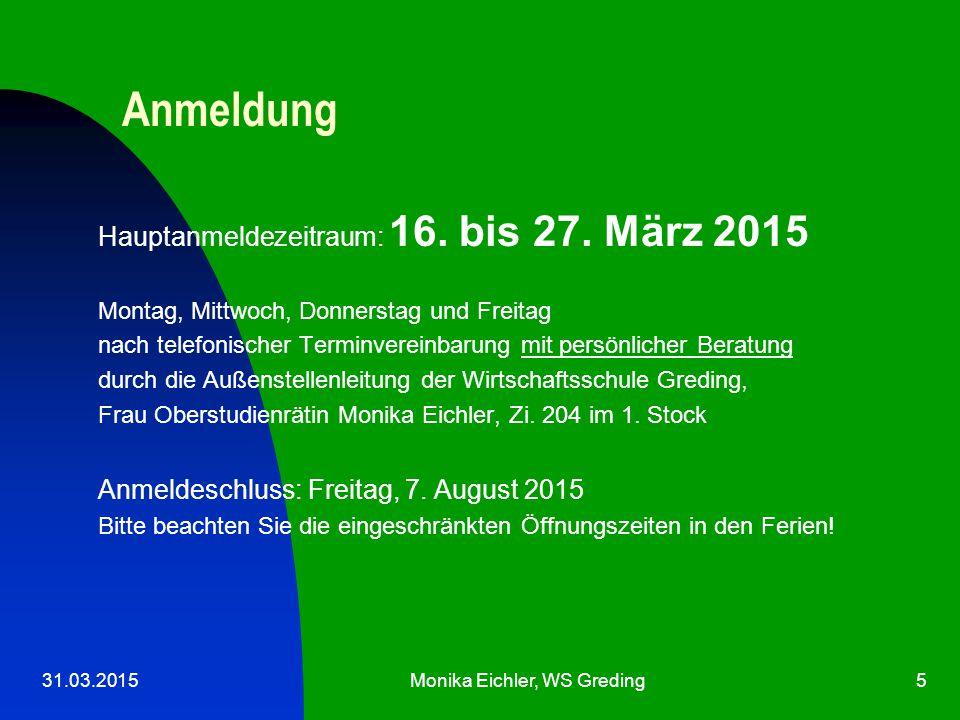 31.03.2015Monika Eichler, WS Greding5 Anmeldung Hauptanmeldezeitraum: 16.