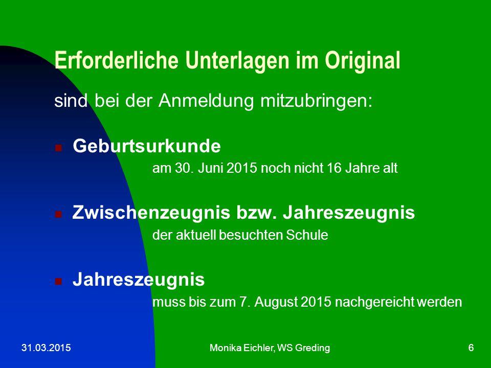 31.03.2015Monika Eichler, WS Greding6 Erforderliche Unterlagen im Original sind bei der Anmeldung mitzubringen: Geburtsurkunde am 30.
