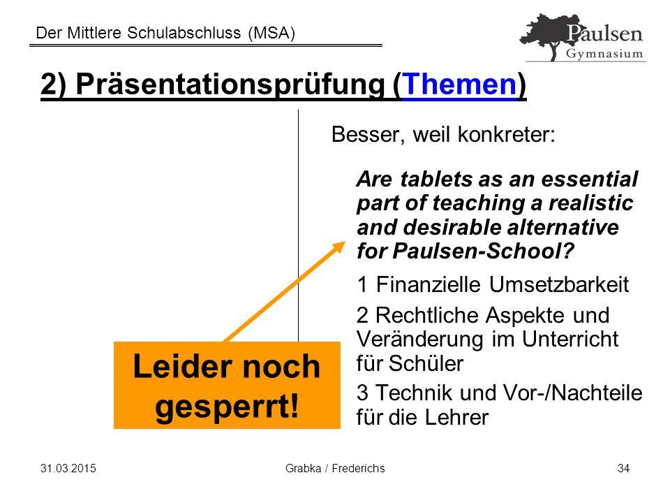 Der Mittlere Schulabschluss (MSA) 31.03.2015Grabka / Frederichs34 2) Präsentationsprüfung (Themen) Besser, weil konkreter: Are tablets as an essential